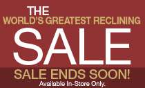 WORLD'S GREATEST RECLINING EVENT BY LA-Z-BOY-ENDS SOON-ALL 4 STORES!!!