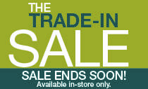TRADE-IN SALE EVENT-ENDS MONDAY!!!