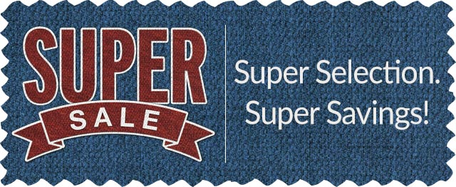 Super Sale - Super Selections, Super Savings!
