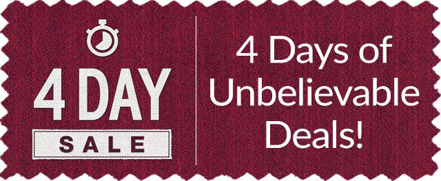 4 Day Sale - 4 Days of Unbelievable Deals!