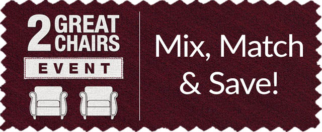 2 Great Chairs Event - Mix, Match & Save!