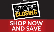 Store Closing - Shop Now and Save