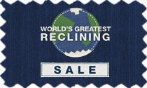 Worlds Greatest Reclining Sale - Great Styles! Great Savings!