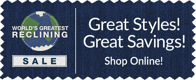 Worlds Greatest Reclining Sale - Shop Online for Great Styles! Great Savings!