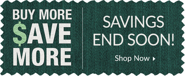 Buy More Save More - Savings End Soon!