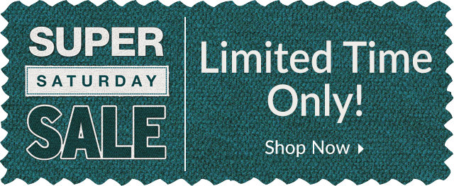 Super Saturday Sale - Limited Time Only!
