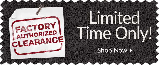 Factory Authorized Clearance - Limited Time Only!